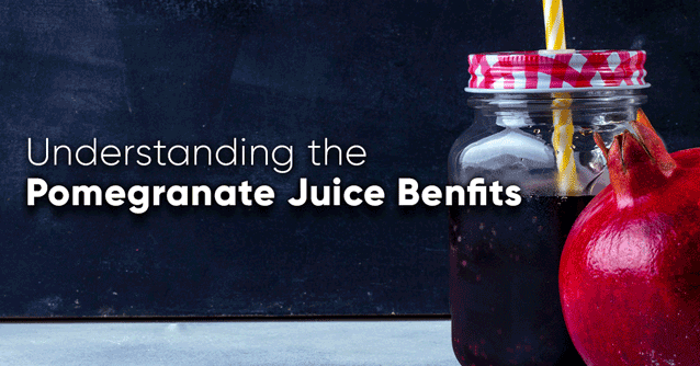 Understanding the Pomegranate juice benefits