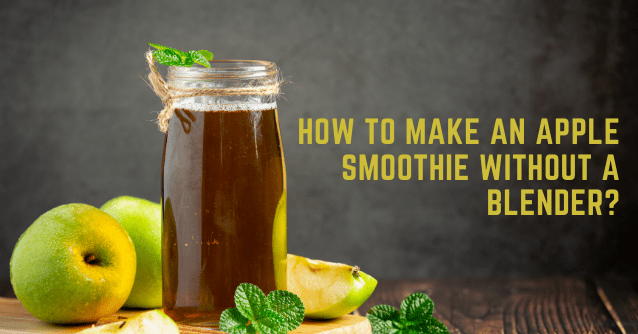 How to make an apple smoothie without a blender